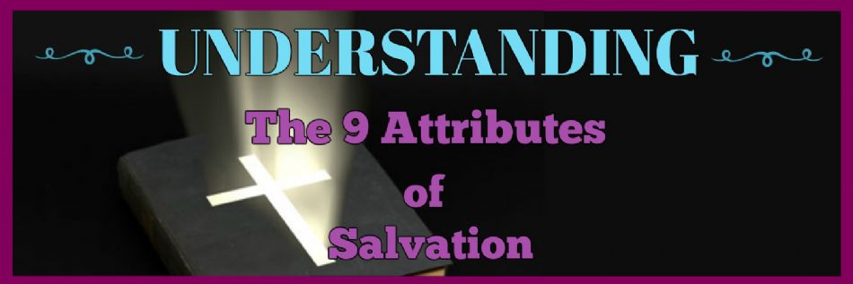 Understanding the 9 Attributes of Salvation